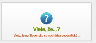 Viete, že na Slovensku ...